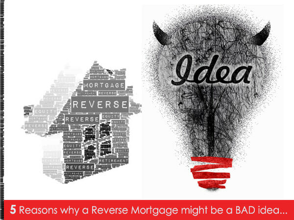 reverse mortgage can be a bad idea