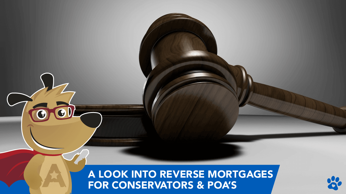 A Look Into Reverse Mortgages for Conservators & POA's