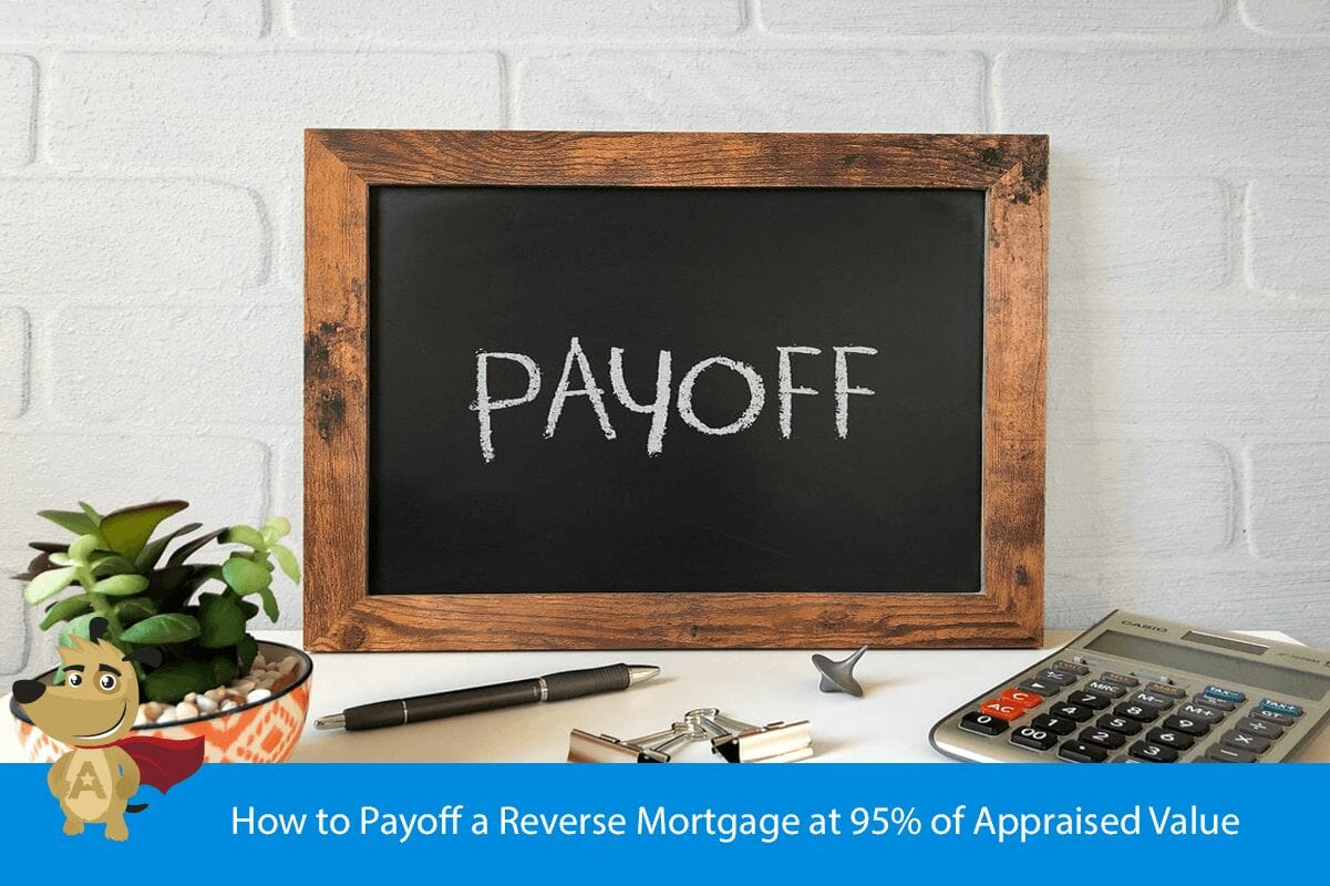 How to Payoff a Reverse Mortgage at 95% of Appraised Value