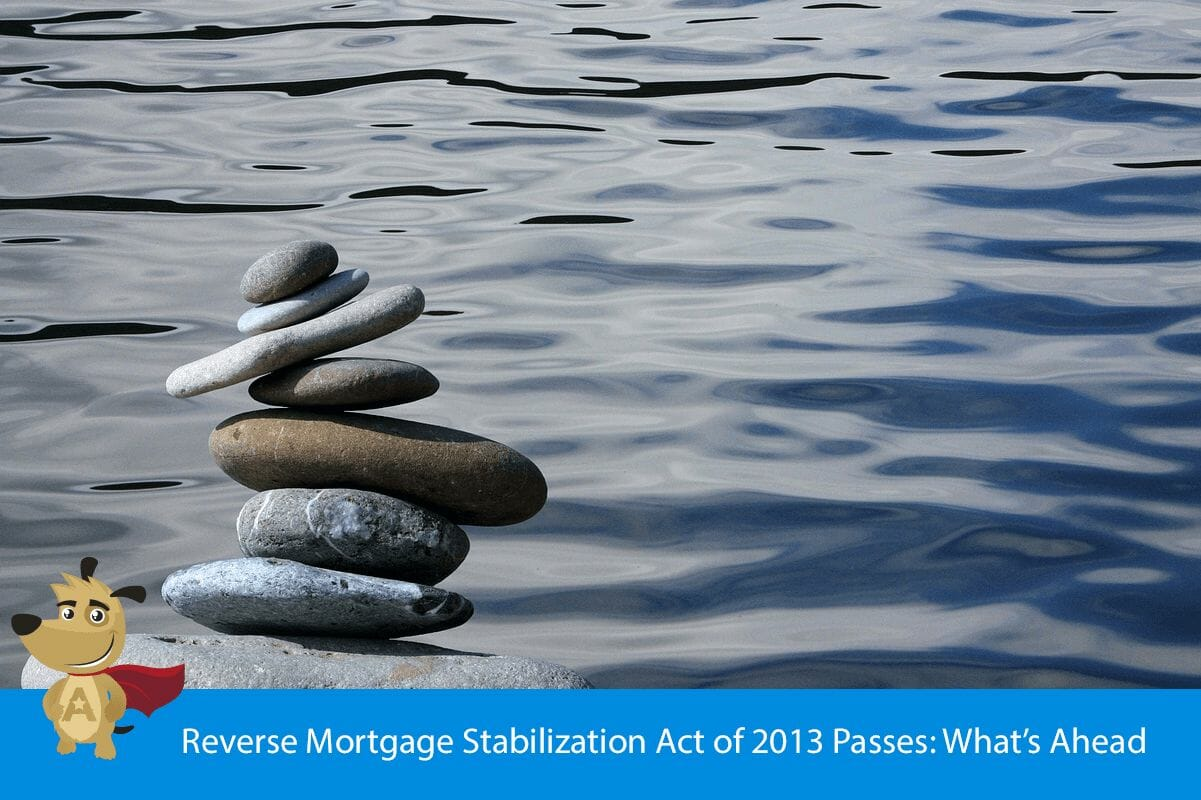 Reverse Mortgage Stabilization Act of 2013 Passes: What's Ahead