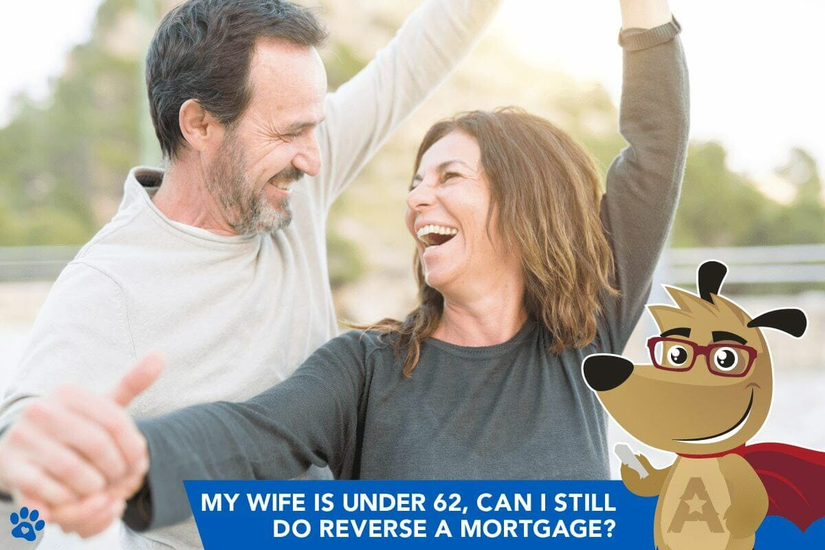 """""""My wife is Under 62, can I still do a reverse mortgage?"""""""