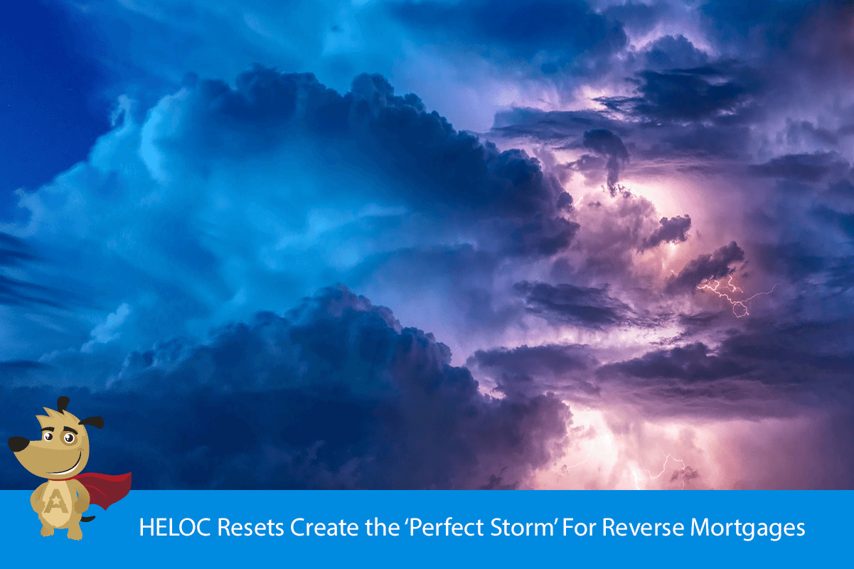 HELOC Resets Create the 'Perfect Storm' For Reverse Mortgages