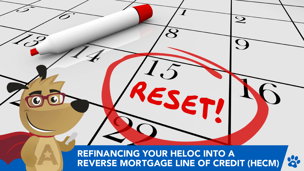 Refinancing your HELOC into a Reverse Mortgage Line of Credit (HECM)