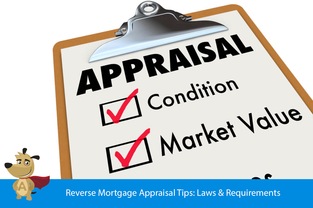Reverse Mortgage Appraisal Tips: Laws & Requirements
