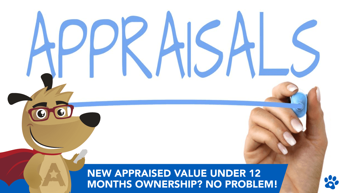 New Appraised Value Under 12 Months Ownership? No Problem!