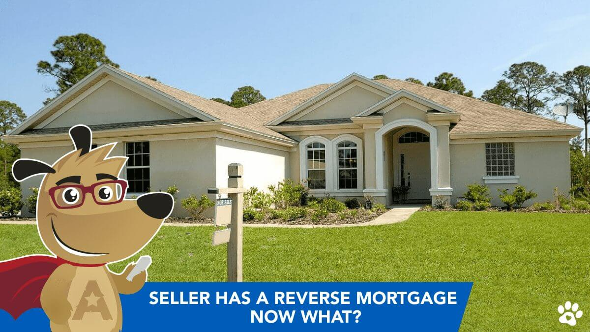 Buying Home & Seller Has a Reverse Mortgage - Now What?
