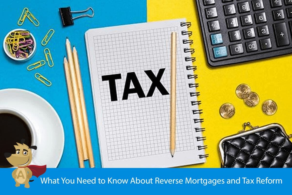 What You Need to Know About Reverse Mortgages and Tax Reform