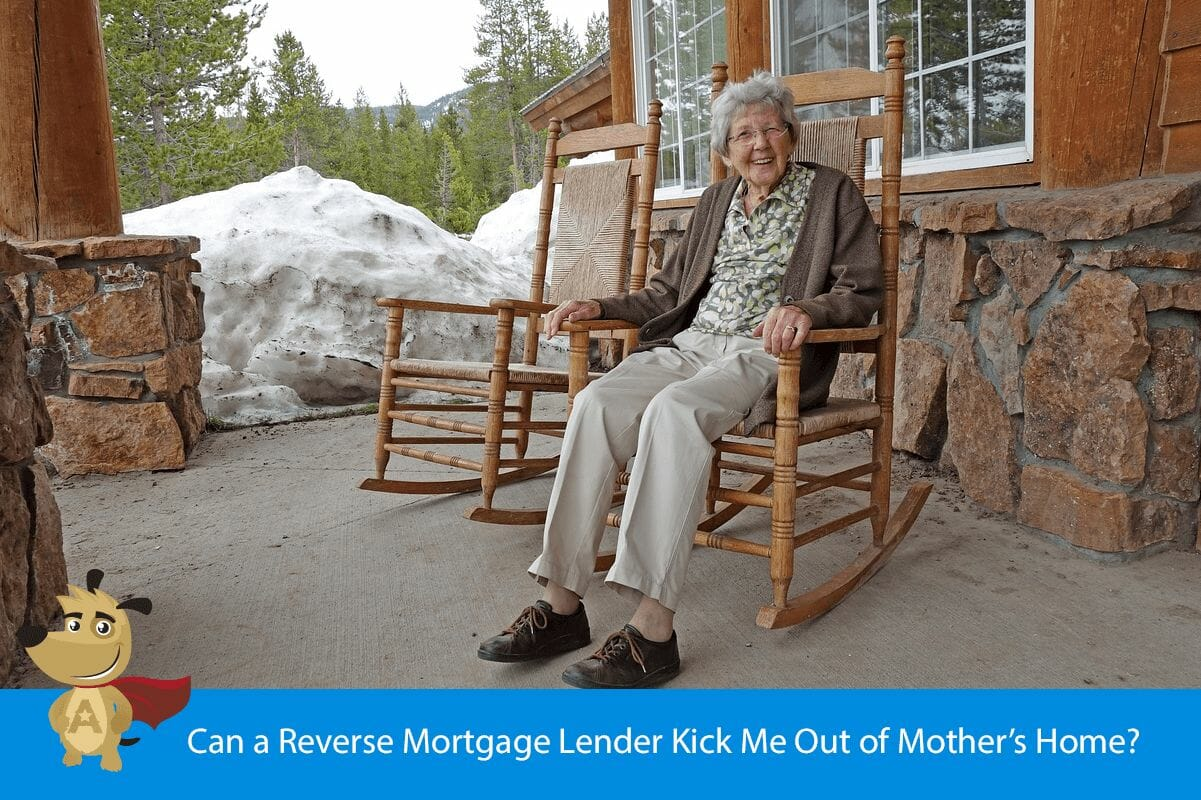 Can a Reverse Mortgage Lender Kick Me Out of Mother's Home?