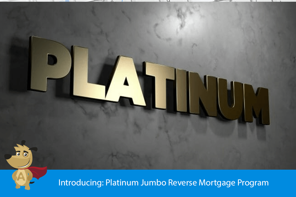 Introducing: Platinum Jumbo Reverse Mortgage Program