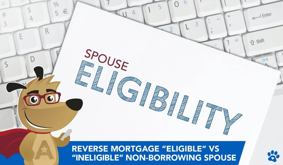 "Reverse Mortgage ""Eligible"" vs ""Ineligible"" Non-Borrowing Spouse"