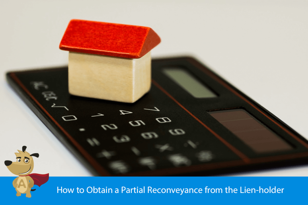 How to Obtain a Partial Reconveyance from the Lien-holder