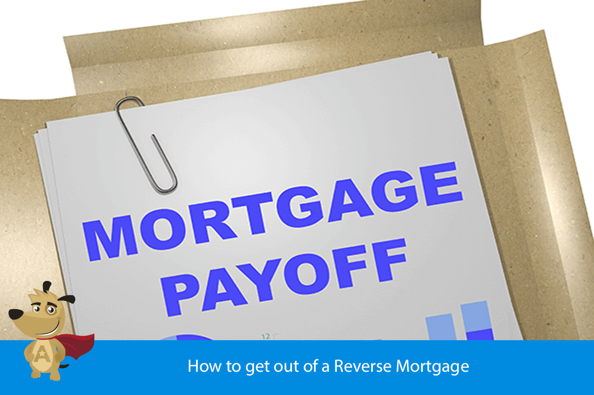 How to get out of a Reverse Mortgage