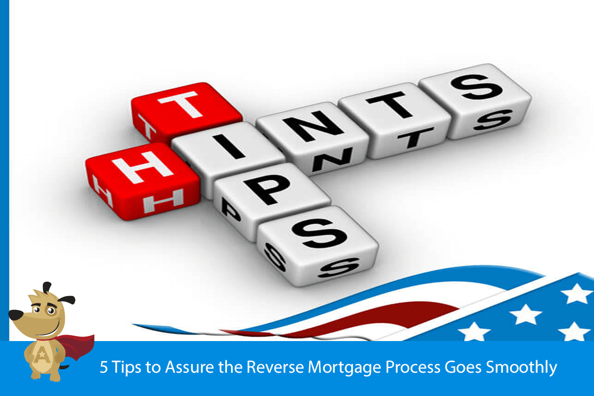 5 Tips to Assure the Reverse Mortgage Process Goes Smoothly