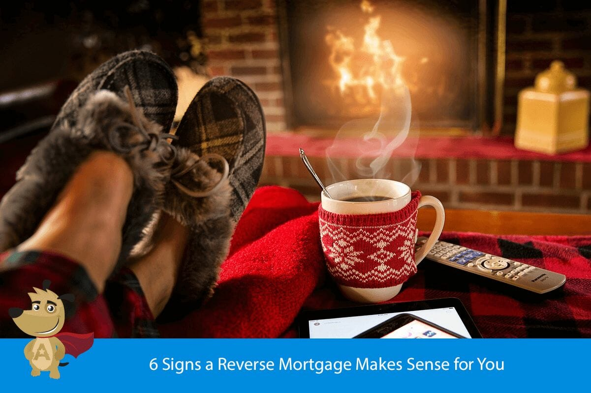 6 Signs a Reverse Mortgage Makes Sense for You