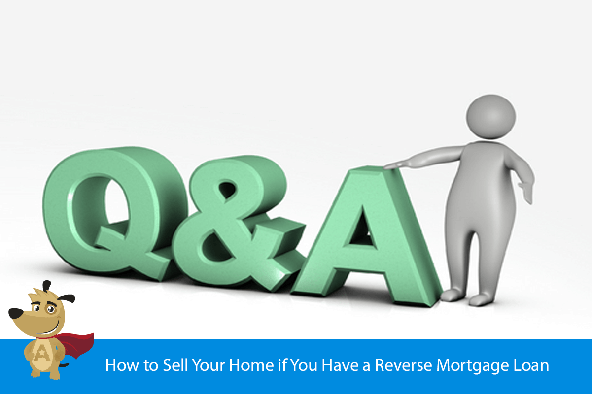 How to Sell Your Home if You Have a Reverse Mortgage Loan