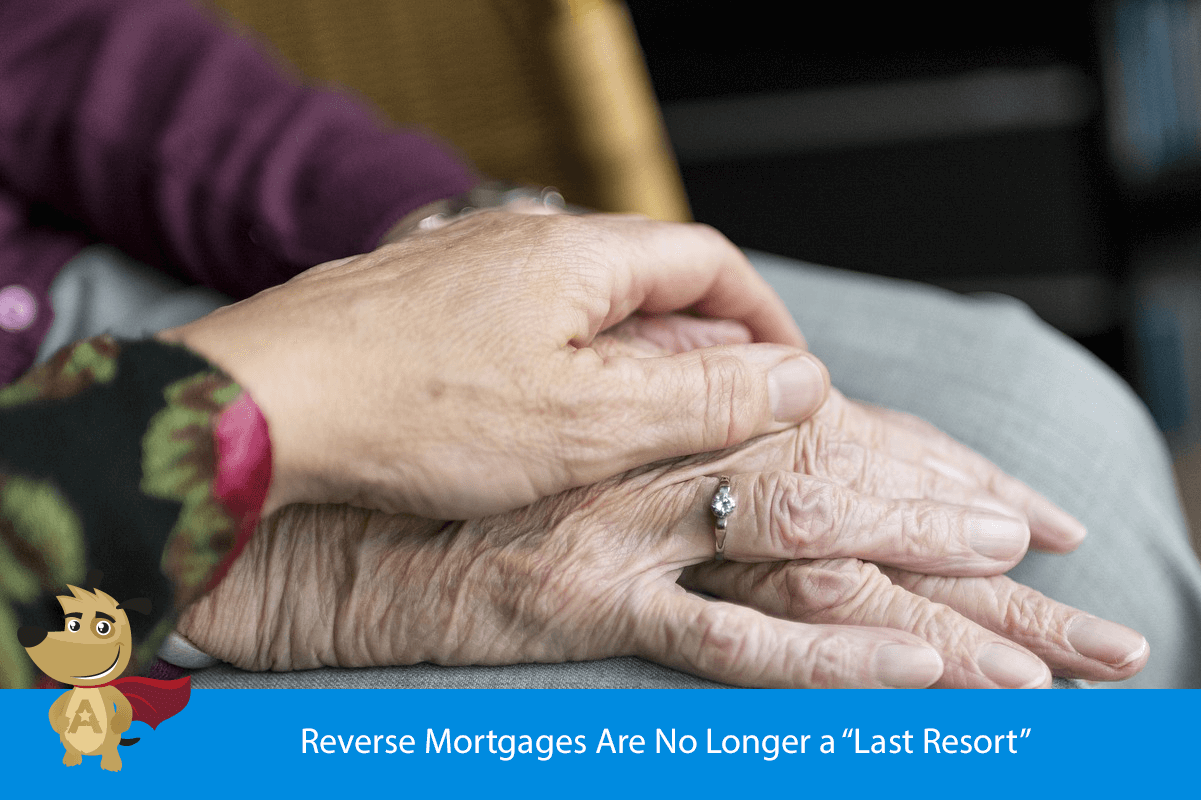 """Reverse Mortgages Are No Longer a """"Last Resort"""""""