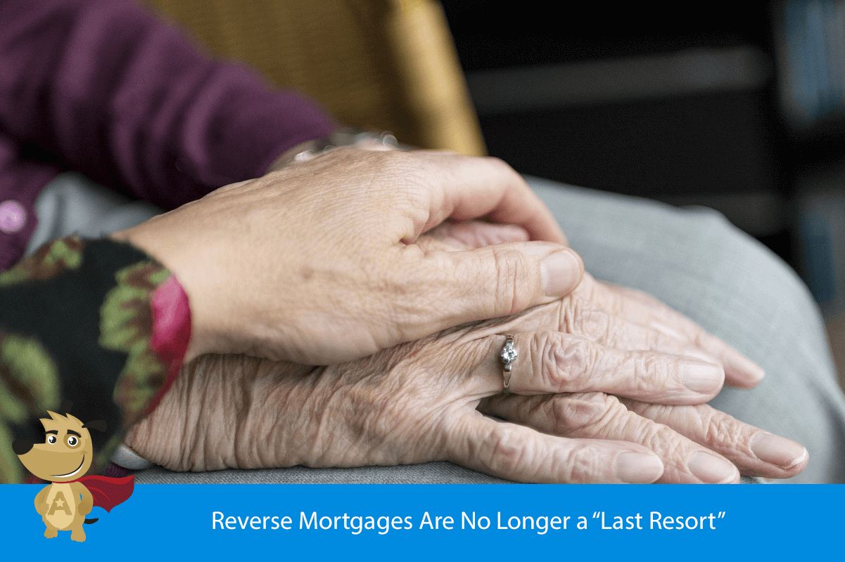 "Reverse Mortgages Are No Longer a ""Last Resort"""