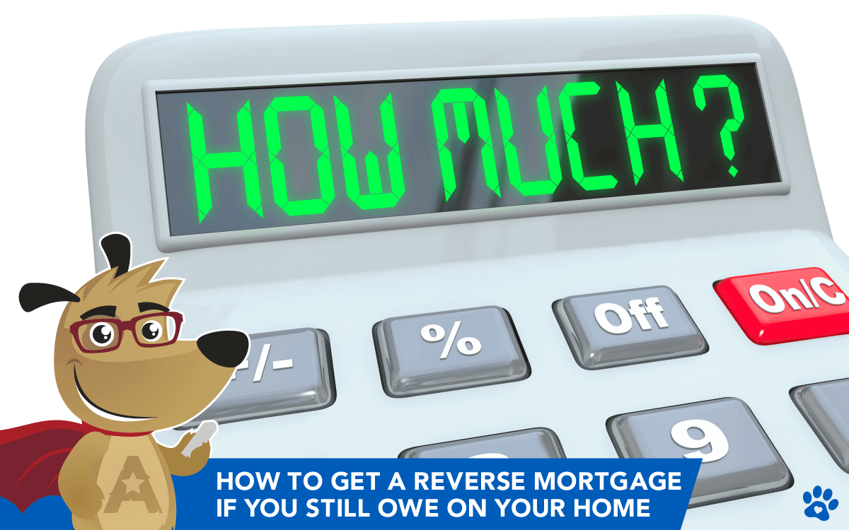 How to Get a Reverse Mortgage if You Still Owe on Your Home