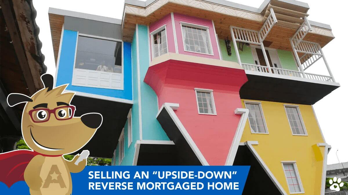 ARLO explaining that you may still sell your home, even if you are upside-down on your reverse mortgage