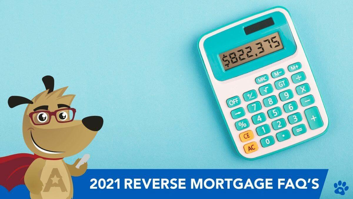 2021 Reverse Mortgage FAQs