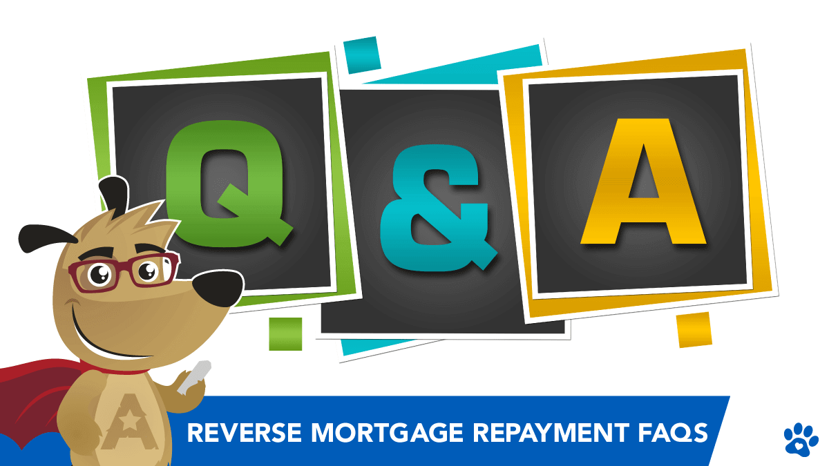 Reverse Mortgage Repayment FAQs